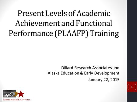 Present Levels of Academic Achievement and Functional Performance (PLAAFP) Training Dillard Research Associates and Alaska Education & Early Development.