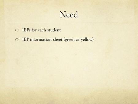 Need IEPs for each student IEP information sheet (green or yellow)
