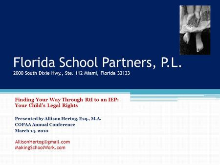 Florida School Partners, P.L. 2000 South Dixie Hwy., Ste. 112 Miami, Florida 33133 Finding Your Way Through RtI to an IEP: Your Child's Legal Rights Presented.