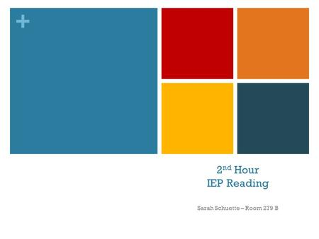 + 2 nd Hour IEP Reading Sarah Schuette – Room 279 B.
