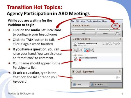 Transition Hot Topics: Transition Hot Topics: Agency Participation in ARD Meetings While you are waiting for the Webinar to begin:  Click on the Audio.