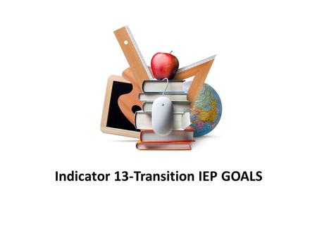 Indicator 13-Transition IEP GOALS. Article 7 511 IAC 7-43-4 Transition individualized education program (6) A transition IEP must contain the following: