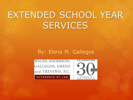 EXTENDED SCHOOL YEAR SERVICES By: Elena M. Gallegos.