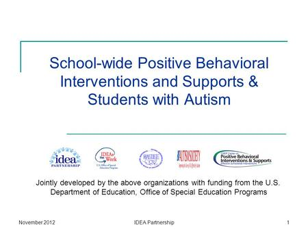 School-wide Positive Behavioral Interventions and Supports & Students with Autism Jointly developed by the above organizations with funding from the U.S.