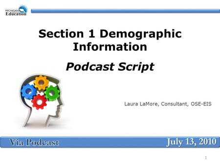 Section 1 Demographic Information Podcast Script Laura LaMore, Consultant, OSE-EIS July 13, 2010 1.