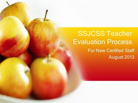 SSJCSS Teacher Evaluation Process For New Certified Staff August 2013.