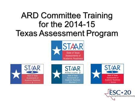 ARD Committee Training for the 2014-15 Texas Assessment Program Presented by ESC Region 11 Fort Worth, Texas.