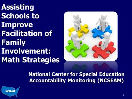 Assisting Schools to Improve Facilitation of Family Involvement: Math Strategies National Center for Special Education Accountability Monitoring (NCSEAM)