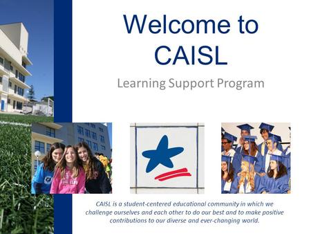 CAISL is a student-centered educational community in which we challenge ourselves and each other to do our best and to make positive contributions to our.