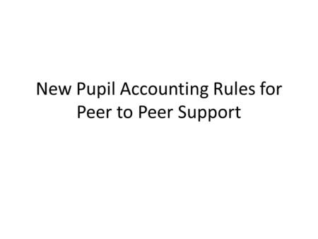 New Pupil Accounting Rules for Peer to Peer Support.