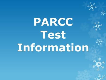 PARCC Test Information. 4 Louisiana Believes Test Content Louisiana will administer PARCC assessment for English language arts (ELA) and math to students.