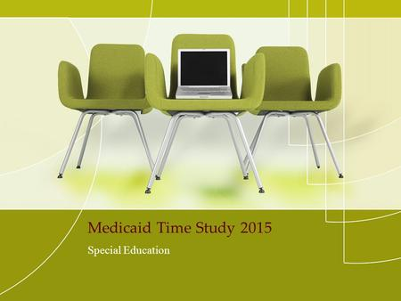 Medicaid Time Study 2015 Special Education. 2014-2015 Time Studies 1 st Time Study – November 6 th – 12th 2 nd Time Study – February 25 th – March 3rd.