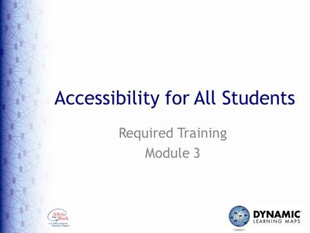 Accessibility for All Students Required Training Module 3.