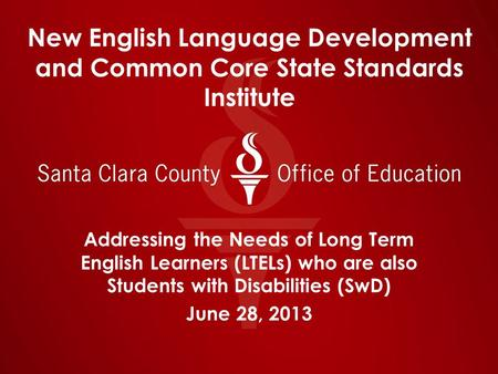 New English Language Development and Common Core State Standards Institute Addressing the Needs of Long Term English Learners (LTELs) who are also Students.