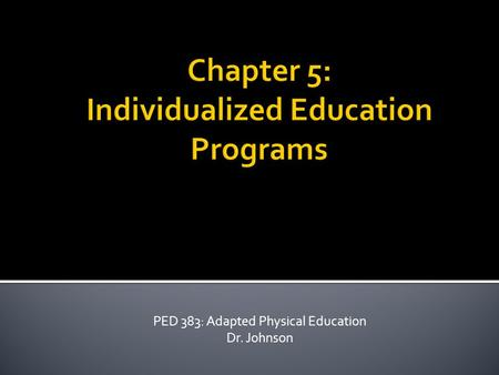 PED 383: Adapted Physical Education Dr. Johnson.  Who needs them?  Students with Disabilities  Students with Unique needs  Individualized Education.