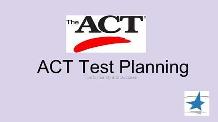 ACT Test Planning Tips for Sanity and Success.