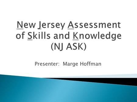 Presenter: Marge Hoffman.  The 2013 NJ ASK* will measure the Common Core State Standards (CCSS) within the current NJ ASK blueprint.  The NJ ASK assessments.