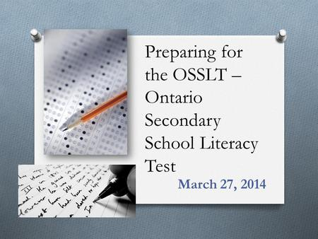 Preparing for the OSSLT – Ontario Secondary School Literacy Test March 27, 2014.