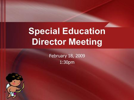 Special Education Director Meeting February 18, 2009 1:30pm.