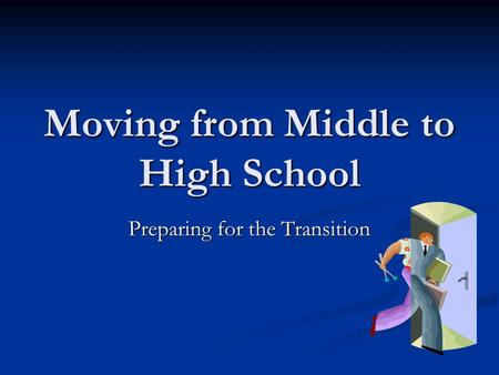 Moving from Middle to High School Preparing for the Transition.