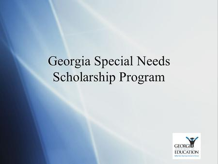 Georgia Special Needs Scholarship Program.  What is it?  Parental choice program for students with special needs who attend Georgia public schools.