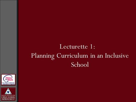 Lecturette 1: Planning Curriculum in an Inclusive School.