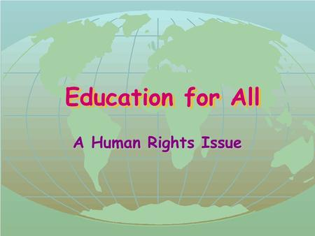 Education for All Education for All A Human Rights Issue.