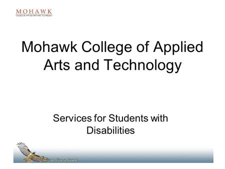 Mohawk College of Applied Arts and Technology Services for Students with Disabilities.