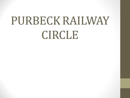 "PURBECK RAILWAY CIRCLE. ""Signalling the Link"" A presentation by Mike Walshaw, Swanage Railway Signal & Telegraph Dept."