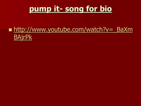 Pump it- song for bio  BAjrPk  BAjrPk  BAjrPk.