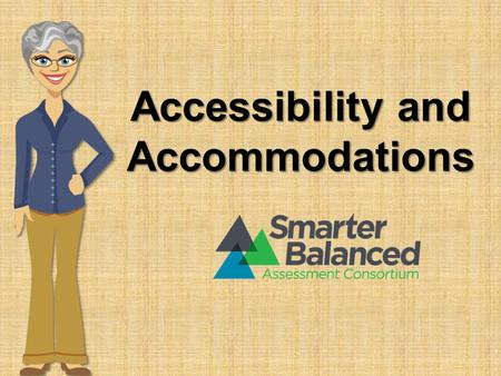 Accessibility and Accommodations. Introduction Positive and productive assessment experience Results that are fair and accurate.