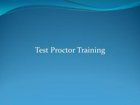 Test Proctor Training. Test Proctor Requirements All Oklahoma State Testing Program (OSTP) test administration sessions shall be monitored by an adult.