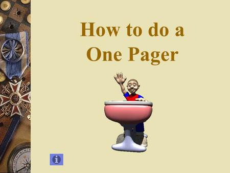 How to do a One Pager What It Does  Connects the verbal with the visual  It connects literature's thoughts to your thoughts  It appeals to verbal,