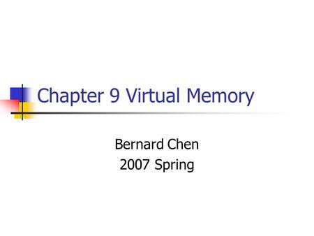 Chapter 9 Virtual Memory Bernard Chen 2007 Spring.