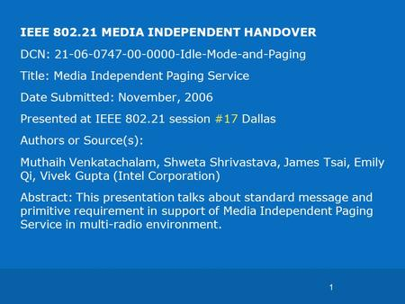 1 IEEE 802.21 MEDIA INDEPENDENT HANDOVER DCN: 21-06-0747-00-0000-Idle-Mode-and-Paging Title: Media Independent Paging Service Date Submitted: November,