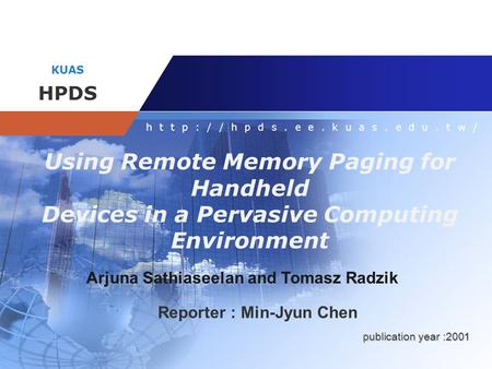 Company name KUAS HPDS  Using Remote Memory Paging for Handheld Devices in a Pervasive Computing Environment Arjuna Sathiaseelan.