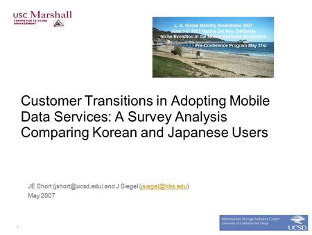1 Customer Transitions in Adopting Mobile Data Services: A Survey Analysis Comparing Korean and Japanese Users JE Short and J Siegel.