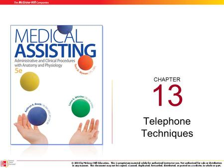 CHAPTER 13 Telephone Techniques 13-2 Learning Outcomes (cont.) 13.1 Explain the purpose of the telecommunications equipment commonly found in the medical.