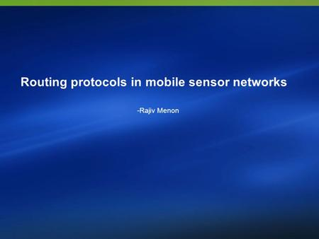 Routing protocols in mobile sensor networks -Rajiv Menon.