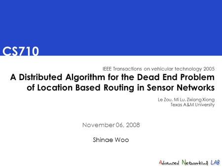 CS710 IEEE Transactions on vehicular technology 2005 A Distributed Algorithm for the Dead End Problem of Location Based Routing in Sensor Networks Le Zou,