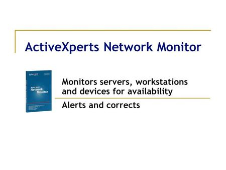 ActiveXperts Network Monitor Monitors servers, workstations and devices for availability Alerts and corrects.