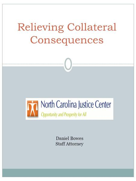 Relieving Collateral Consequences Daniel Bowes Staff Attorney.