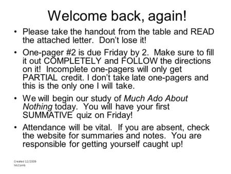 Welcome back, again! Please take the handout from the table and READ the attached letter. Don't lose it! One-pager #2 is due Friday by 2. Make sure to.