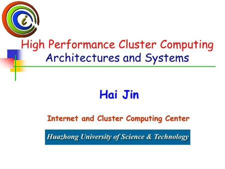 High Performance Cluster Computing Architectures and Systems Hai Jin Internet and Cluster Computing Center.