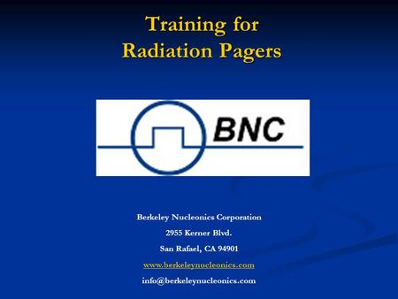 Training for Radiation Pagers Training for Radiation Pagers Berkeley Nucleonics Corporation 2955 Kerner Blvd. San Rafael, CA 94901 www.berkeleynucleonics.com.