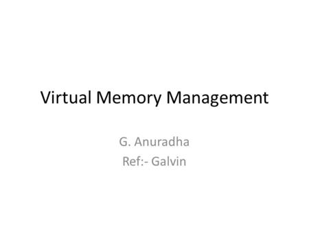 Virtual Memory Management G. Anuradha Ref:- Galvin.