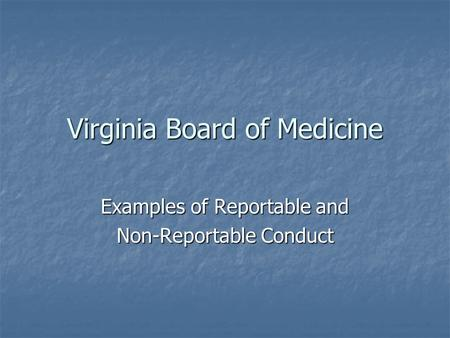 Virginia Board of Medicine Examples of Reportable and Non-Reportable Conduct.