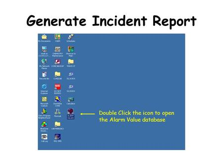 Generate Incident Report Double Click the icon to open the Alarm Value database.
