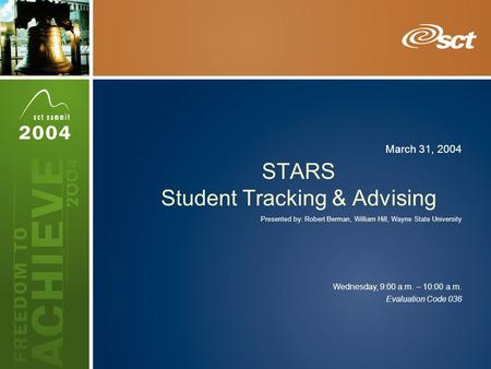 Evaluation Code 036 Wednesday, 9:00 a.m. – 10:00 a.m. March 31, 2004 STARS Student Tracking & Advising Presented by: Robert Berman, William Hill, Wayne.
