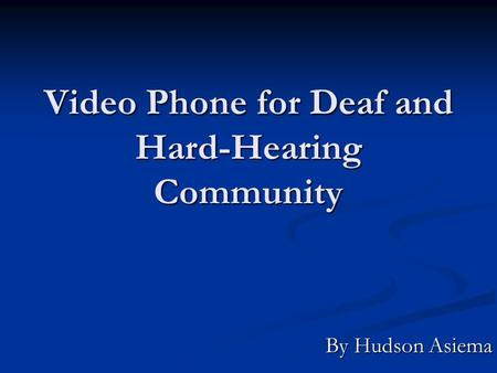 Video Phone for Deaf and Hard-Hearing Community By Hudson Asiema.